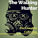 The Walking Hunter: The Complete Collection | Mason King