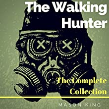 The Walking Hunter: The Complete Collection Audiobook by Mason King Narrated by Paul Tolman
