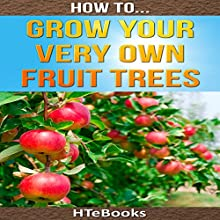 How to Grow Your Very Own Fruit Trees: Quick Start Guide Audiobook by  HTeBooks Narrated by Jo Nelson