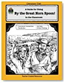 A Guide for Using By the Great Horn Spoon! in the Classroom (Literature Units)