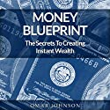 Money Blueprint: The Secrets To Creating Instant Wealth Audiobook by Omar Johnson Narrated by Phillip Hubler