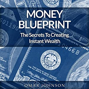Money Blueprint: The Secrets To Creating Instant Wealth | [Omar Johnson]