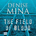 The Field of Blood (       UNABRIDGED) by Denise Mina Narrated by Katy Anderson