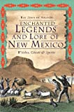 img - for Enchanted Legends and Lore of New Mexico: Witches, Ghosts & Spirits (The History Press) book / textbook / text book