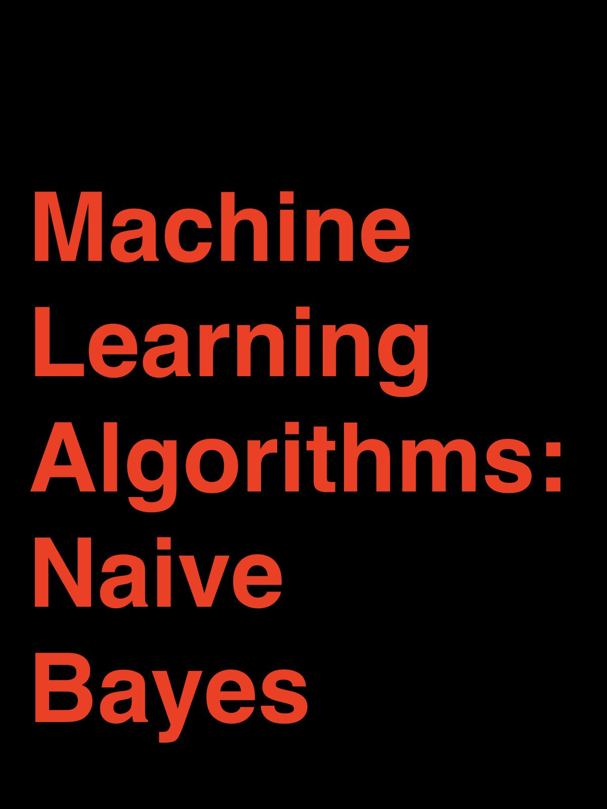 Machine Learning Algorithms: Naive Bayes