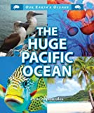 img - for The Huge Pacific Ocean (Our Earth's Oceans (Enslow)) book / textbook / text book