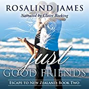 Just Good Friends: Escape to New Zealand, Book 2   [Rosalind James]