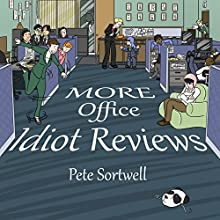 More Office Idiot Reviews (Volume 5) (       UNABRIDGED) by Pete Sortwell Narrated by Chris Dabbs