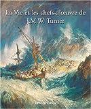 echange, troc Shanes Eric - La Vie et les Chefs-d'Oeuvre de J.M.W. Turner