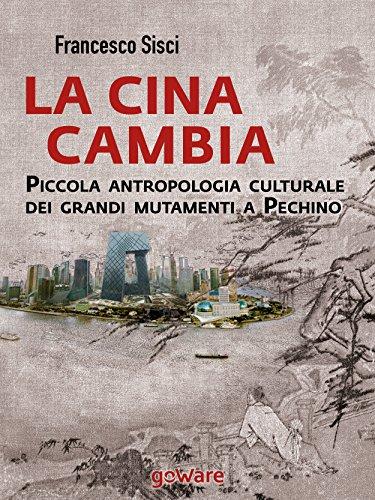 La Cina cambia Piccola antropologia culturale dei grandi mutamenti a Pechino Sulle orme della storia goWare PDF