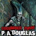 Cucumber Punk (       UNABRIDGED) by P. A. Douglas Narrated by John Reilly