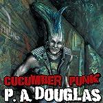 Cucumber Punk | P. A. Douglas