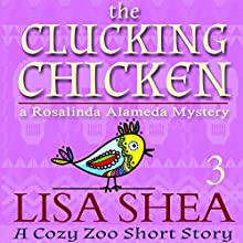 The Clucking Chicken: A Cozy Zoo Short Story, Book 3 Audiobook by Lisa Shea Narrated by Grace Sylvan