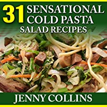31 Sensational Cold Pasta Salad Recipes (       UNABRIDGED) by Jenny Collins Narrated by Christopher Garber