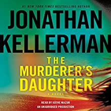 The Murderer's Daughter: A Novel (       UNABRIDGED) by Jonathan Kellerman Narrated by Kathe Mazur