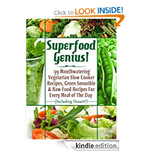 Free Kindle Book: Superfood Genius! 99 Mouthwatering Vegetarian Slow Cooker Recipes, Green Smoothie + Raw Food Recipes For Every Meal of The Day (Including Dessert!), by Bill Levitt, Little Pearl. Publisher: Little Pearl Publishing (October 11, 2012)
