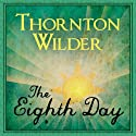 The Eighth Day Audiobook by Thornton Wilder Narrated by John Chancer