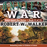 Annie's War: Love Amid the Ruins, Book 2   Robert Walker