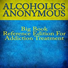 Alcoholics Anonymous Big Book Reference Edition for Addiction Treatment (       UNABRIDGED) by Alcoholics Anonymous Narrated by Glenn Langohr