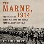 The Marne, 1914: The Opening of World War I and the Battle That Changed the World Audiobook by Holger H. Herwig Narrated by Kevin Stillwell