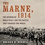 The Marne, 1914: The Opening of World War I and the Battle That Changed the World | Holger H. Herwig