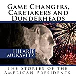 Game Changers, Caretakers and Dunderheads: The Stories of the American Presidents | Hilarie Mukavitz