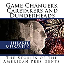 Game Changers, Caretakers and Dunderheads: The Stories of the American Presidents Audiobook by Hilarie Mukavitz Narrated by Hilarie Mukavitz