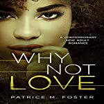 Why Not Love: A Contemporary New Adult Romance, Book 4 | Patrice M Foster