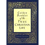 Golden Booklet of the True Christian Life ~ John Calvin