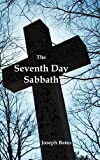 img - for The Seventh Day Sabbath, a Perpetual Sign from the Beginning, to the Entering Into the Gates of the Holy City According to the Commandment book / textbook / text book