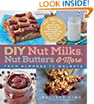 DIY Nut Milks, Nut Butters, and More:...