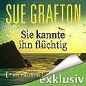 Sie kannte ihn flüchtig: [F wie Fälschung] (Kinsey Millhone 6) Hörbuch von Sue Grafton Gesprochen von: Gabriele Blum