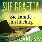 Sie kannte ihn flüchtig: [F wie Fälschung] (Kinsey Millhone 6) | Sue Grafton