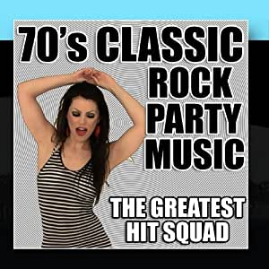 The greatest hit squad 70 39 s classic rock party music for Classic house party songs