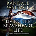 Living the Braveheart Life: Finding the Courage to Follow Your Heart Audiobook by Randall Wallace Narrated by Matt Baugher