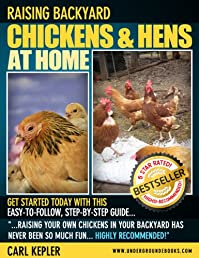 Raising Backyard Chickens & Hens at Home; The Ultimate How To Guide: Raising Backyard Chickens, Raising Chickens for Meat and Raising Free Range Chickens