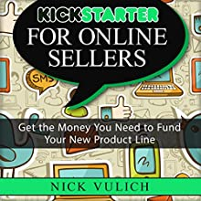 Kickstarter for Online Sellers: Get the Money You Need to Fund Your New Product Line (       UNABRIDGED) by Nick Vulich Narrated by Bernard Taylor