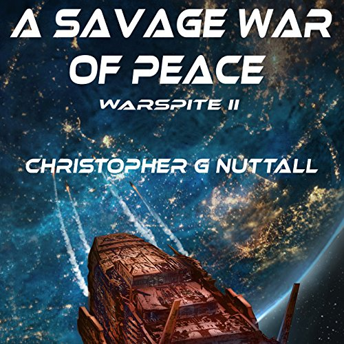 A Savage War Of Peace (Warspite #2, Ark Royal #5) - Christopher Nuttall