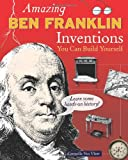 Amazing BEN FRANKLIN Inventions: You Can Build Yourself (Build It Yourself)