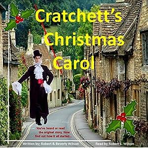 Cratchett's Christmas Carol Hörbuch von Robert Wilson, Beverly Wilson Gesprochen von: Robert Lee Wilson
