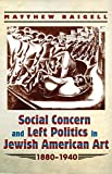 Social Concern and Left Politics in Jewish American Art: 1880-1940 (Judaic Traditions in Literature, Music, and Art)