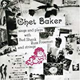 Chet Baker Sings and Plays with Bud Shank, Russ Freeman and Strings