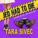 Jed Had to Die Audiobook by Tara Sivec Narrated by Amy McFadden