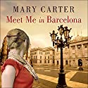 Meet Me in Barcelona Audiobook by Mary Carter Narrated by Meredith Mitchell
