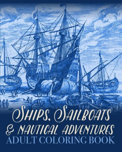 Ships, Sailboats and Nautical Adventures Adult Coloring Book (Colouring Books for Grown-Ups) PDF