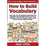 How to Build Vocabulary: Learn How You Can Quickly & Easily Build Your Vocabulary Fast The Right Way Even If You're a Beginner, This New & Simple to Follow Guide Teaches You How Without Failing ~ Jake Little