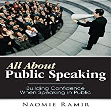 All About Public Speaking: Building Confidence When Speaking in Public (       UNABRIDGED) by Naomie Ramir Narrated by Aaron Wagner