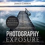 Photography Exposure: 9 Secrets to Ma...