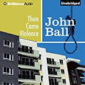 Then Came Violence: Virgil Tibbs, Book 6 | John Ball