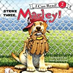 Marley: Strike Three, Marley! (       UNABRIDGED) by John Grogan, Richard Cowdrey Narrated by Sean Schemmel